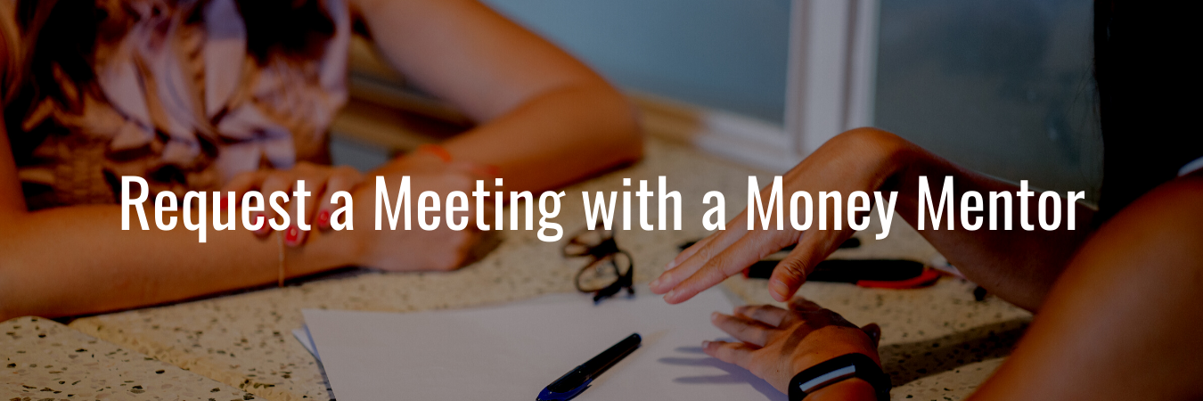 Request a Meeting with a Money Mentor - white text over image of two people's hands over a table between them with glasses and a stack of papers sitting on it.